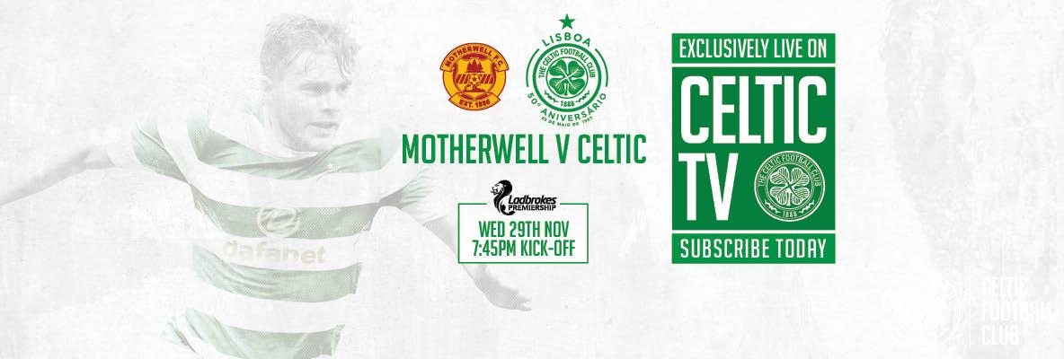 Motherwell v Celtic exclusive to Celtic TV