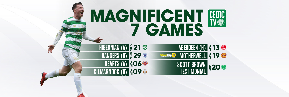 Enjoy a Magnificent 7 games with Celtic TV