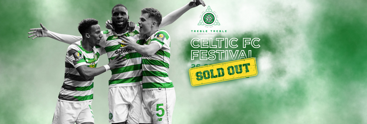 CELTIC FC FESTIVAL NOW COMPLETELY SOLD-OUT!