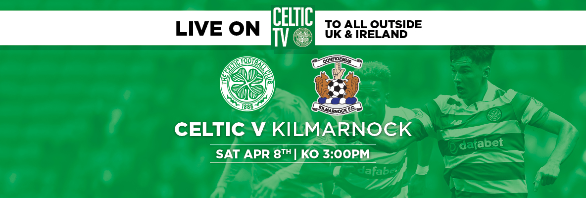 Watch Celtic v Kilmarnock – Live on Celtic TV