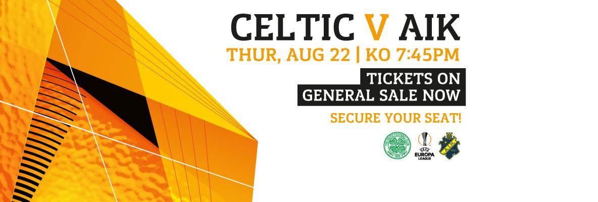CELTIC v AIK - ALL REMAINING TICKETS ON GENERAL SALE NOW