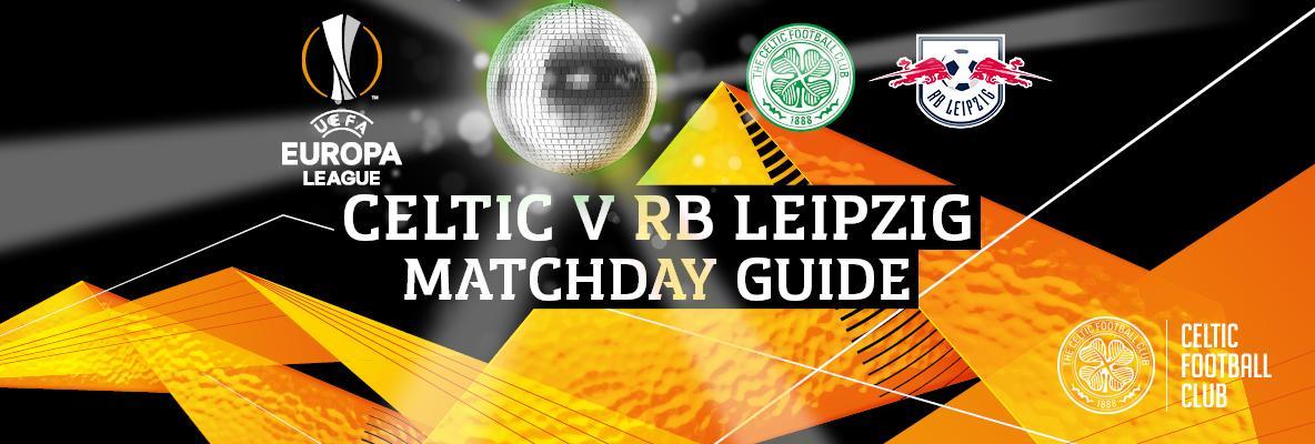 Your Thursday night fever matchday guide - Celtic v RB Leipzig