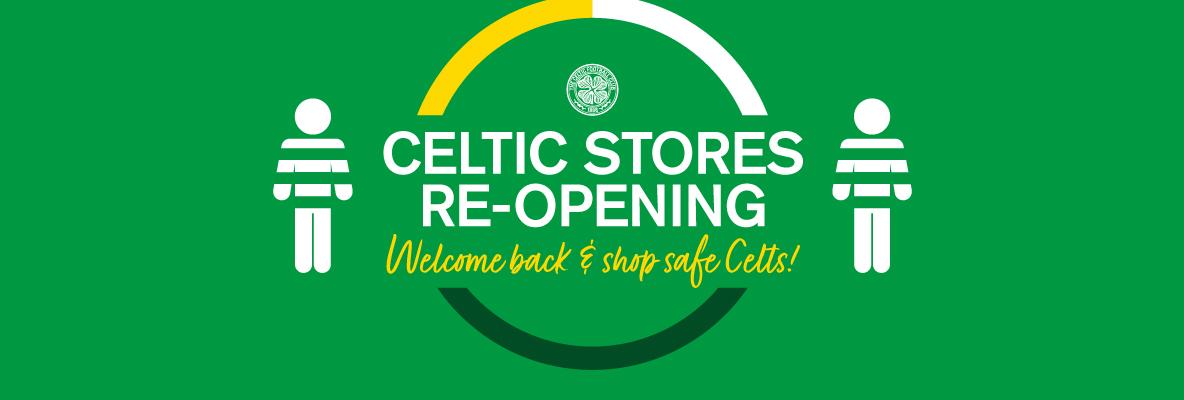 Celtic stores re-opening! Welcome back & shop safe Celts!
