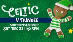 Your festive Celtic v Dundee matchday guide